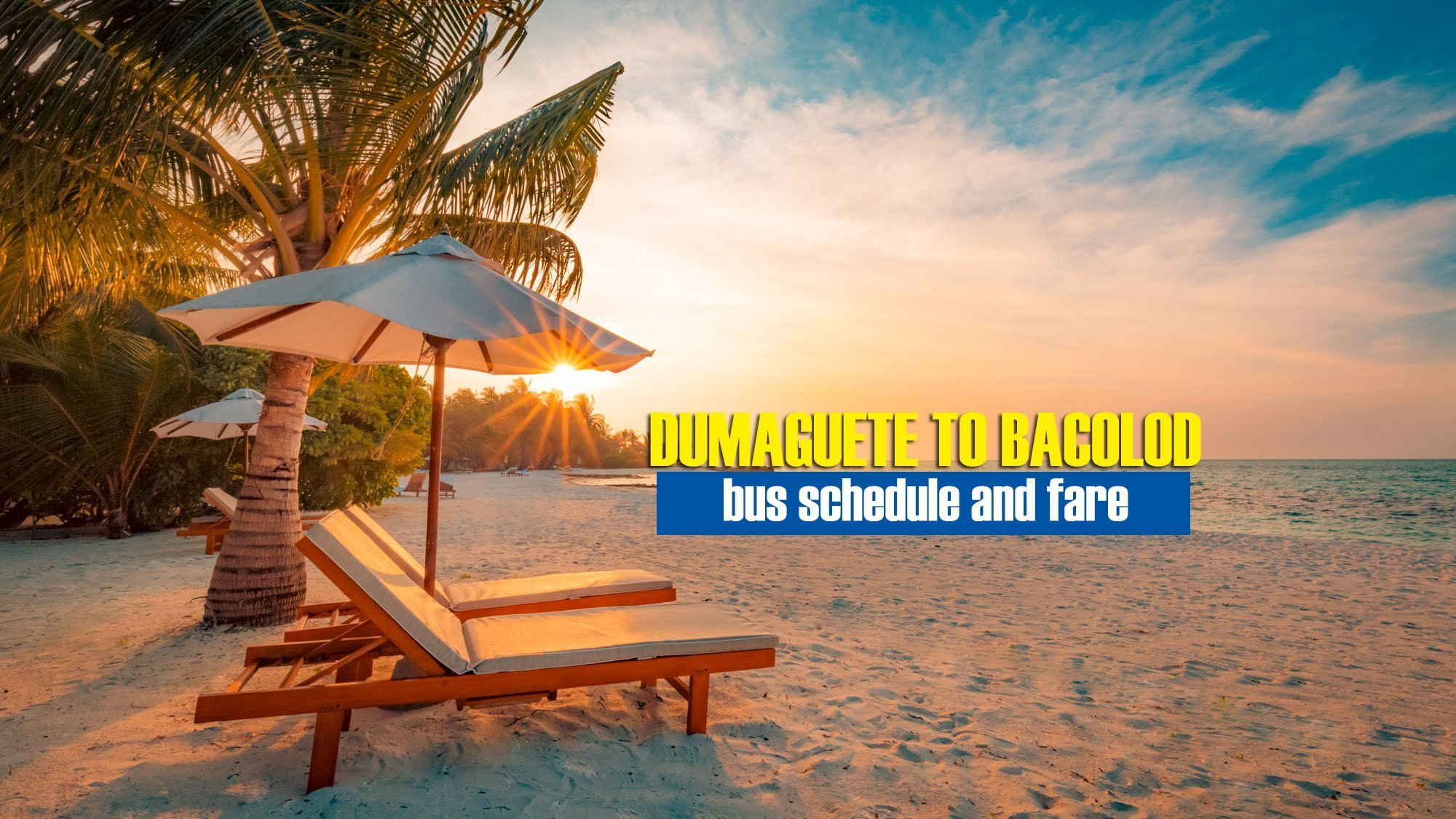 Dumaguete to Bacolod: 2020 Bus Schedule & Fare