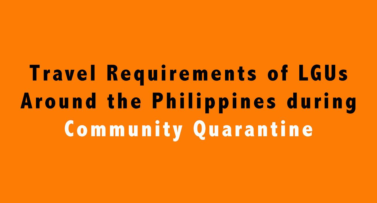Travel Requirements of LGUs Around the Philippines during Community Quarantine