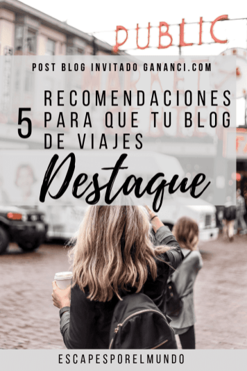 Post Blog Invitado Gananci- 5 recomendaciones para que tu blog de viajes destaque 1