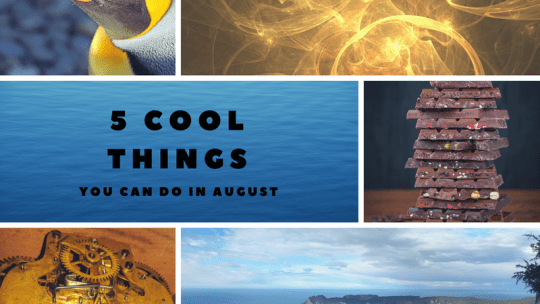 5 Cool Things You Can Do in August