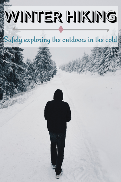 Winter Hiking - safely exploring the outdoors in the cold