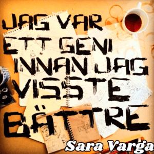 Sara Varga - Jag var ett geni innan jag visste bättre