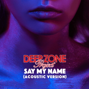 DEEP ZONE Project - Say My Name