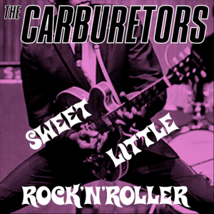 The Carburetors - Sweet Little Rock and Roller