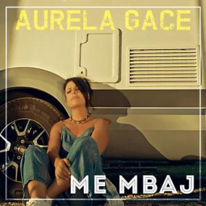 Aurela Gace - Me Mbaj