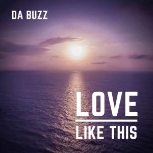 Da Buzz - Love Like This