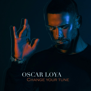Oscar Loya - Change Your Tune