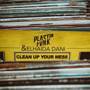 Plastik Funk and Elhaida Dani - Clean up Your Mess