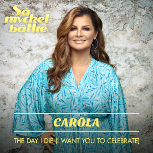 Carola - The Day I Die (I Want You to Celebrate) (Sweden 1983 + 1991 + 2006 + NF Melodifestivalen 1990 + 2008)