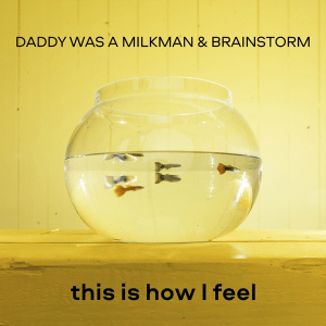 Daddy Was A Milkman & BrainStorm - This is how i feel