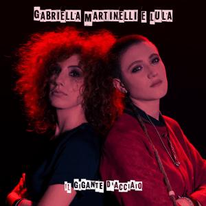 Gabriella Martinelli e Lula - Il gigante d'acciaio (Music Video Release)