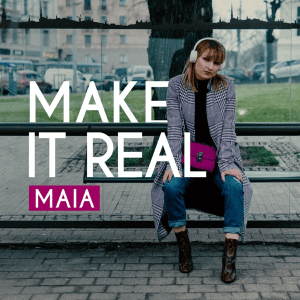 Maia – Make It Real