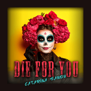 Catarina Sandu – Die For You
