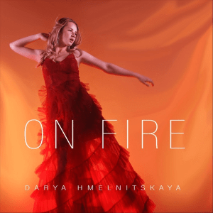 Darya Hmelnitskaya (Дарья Хмельницкая) – On Fire (Single + Music Video Release)