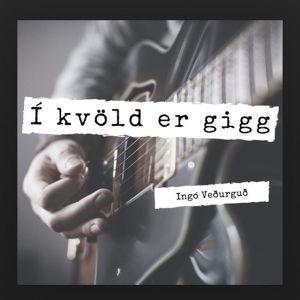Ingó Veðurguð - Í kvöld er gigg