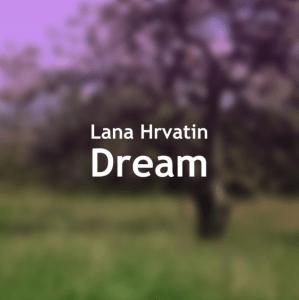 Lana Hrvatin - Dream