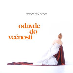 Aleksandra Kovac - ODAVDE DO VECNOSTI