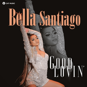 Bella Santiago - Good Lovin'