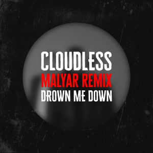CLOUDLESS - Drown Me Down (Malyar Remix)