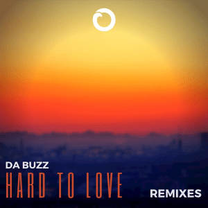 Da Buzz - Hard To Love (Remixes)