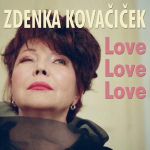 Zdenka Kovačićek – Love, Love, Love