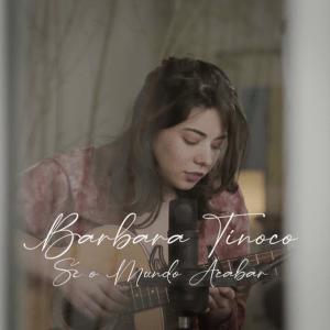 Bárbara Tinoco - Se o mundo acabar (Live)