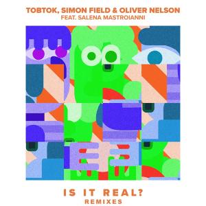 Tobtok, Simon Field and Oliver Nelson ft. Salena Mastroianni - Is It Real (feat. Salena Mastroianni) (Remixes)