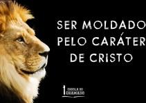 Ser Moldado pelo Caráter de Cristo