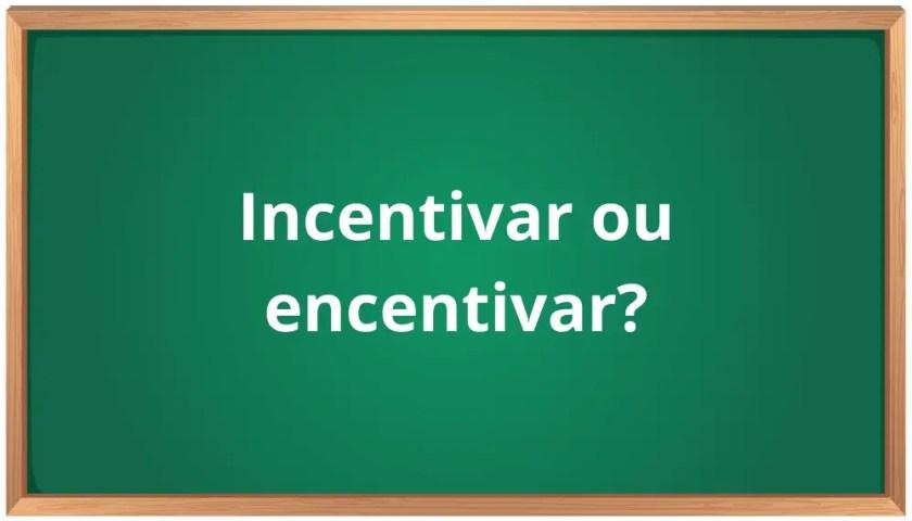 incentivar ou encentivar