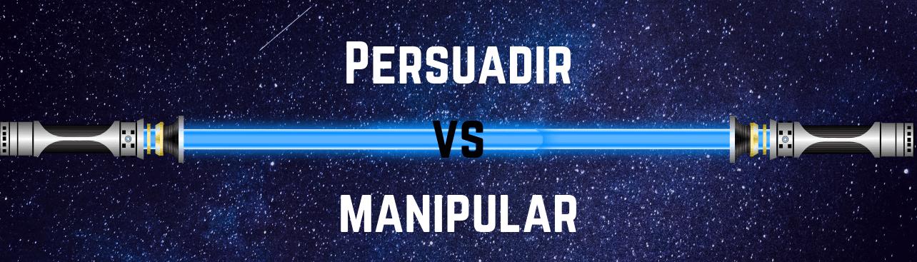 Persuadir vs Manipular