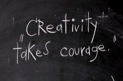 """Creativity Takes Courage"""