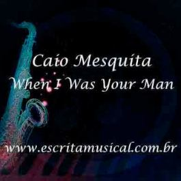 Caio Mesquita – When I Was Your Man