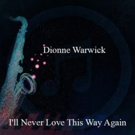Dionne Warwick – I'll Never Love This Way Again