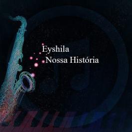 Eyshila – Nossa História