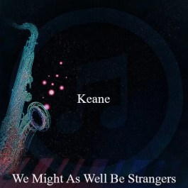Keane – We Might As Well Be Strangers