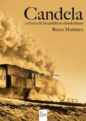 Candela y el tren de las palabras clandestinas-Reyes Martínez