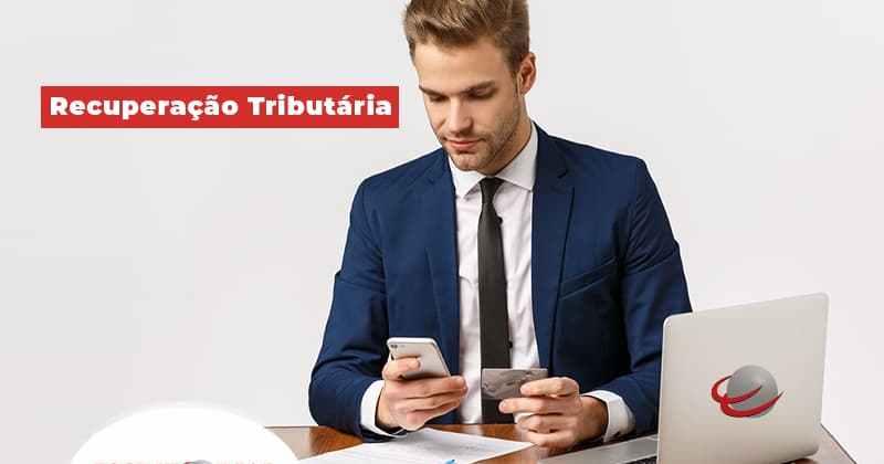 Descubra Como Aplicar A Recuperacao Tributaria Nos Negocios Post (1) - Contabilidade em Uberlândia | Escritorial Contabilidade