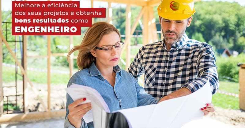Melhore A Eficiencia Dos Seus Projetos E Obetenha Bons Resultados Como Engenheiro Post (1) - Contabilidade em Uberlândia   Escritorial Contabilidade