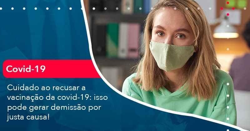 Cuidado Ao Recusar A Vacinacao Da Covid 19 Isso Pode Gerar Demissao Por Justa Causa (1) - Abrir Empresa Simples