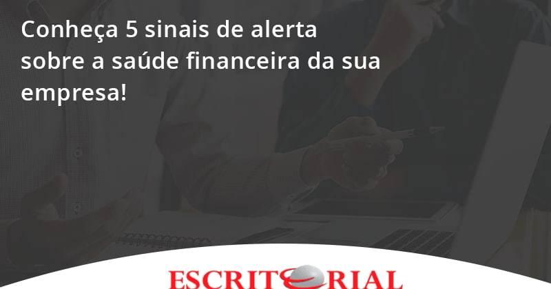 Conheça 5 Sinais De Alerta Sobre A Saúde Financeira Da Sua Empresa Escritorial - Contabilidade em Uberlândia | Escritorial Contabilidade