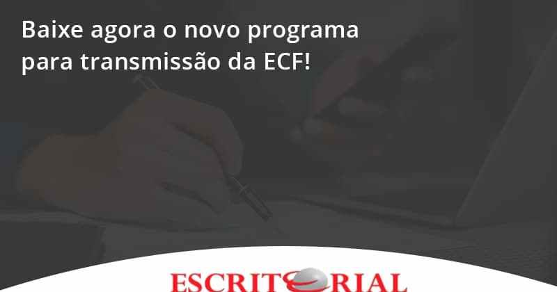Baixe Agora O Novo Programa Para Transmissao Da Ecf Escritorial - Contabilidade em Uberlândia | Escritorial Contabilidade