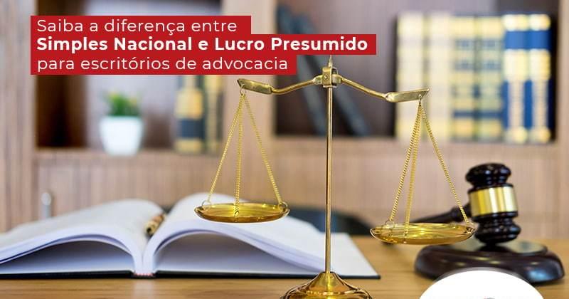 Saiba A Diferenca Entre Simples Nacional E Lucro Presumido Para Escritorio De Advocacia Post - Contabilidade em Uberlândia | Escritorial Contabilidade