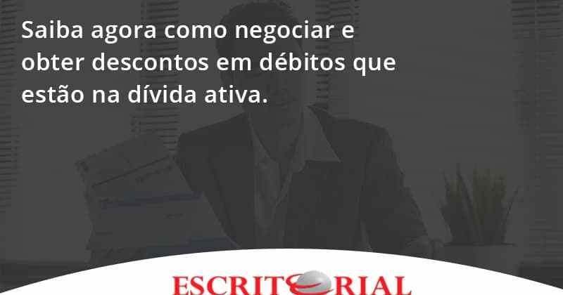 Saiba Agora Como Negociar E Obter Descontos Em Débitos Que Estão Na Dívida Ativa. Escritorial - Contabilidade em Uberlândia | Escritorial Contabilidade