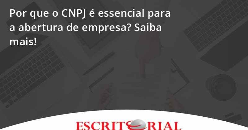 Por Que O Cnpj é Essencial Para A Abertura De Empresa Escritorial - Contabilidade em Uberlândia | Escritorial Contabilidade