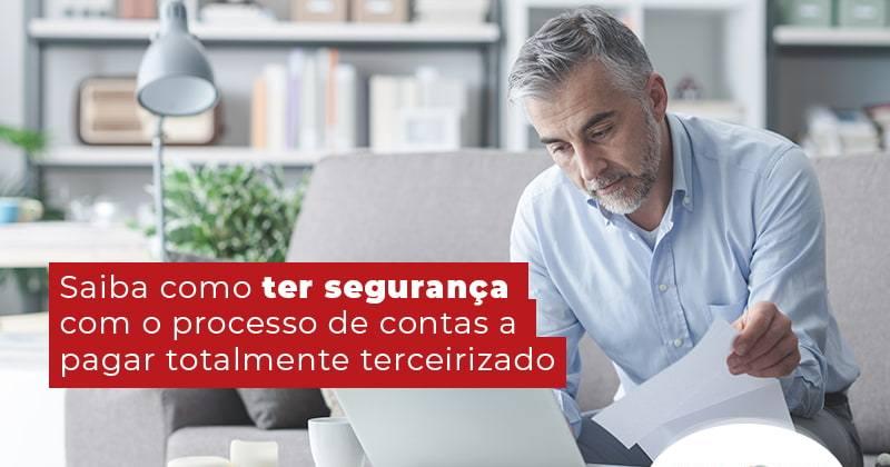 Saiba Como Ter Seguranca Com O Processo De Contas A Pagar Totalmente Terceirizado Blog - Contabilidade em Uberlândia   Escritorial Contabilidade