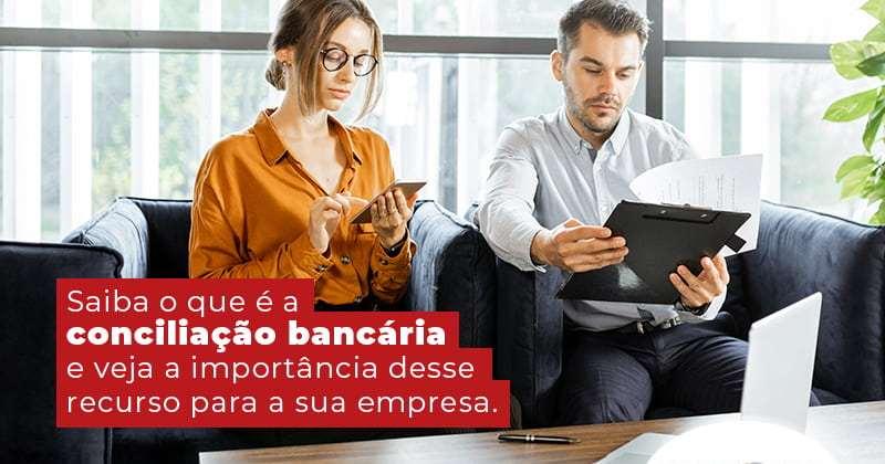 Saiba O Que E A Conciliacao Bancaria E Veja A Importancia Desse Recurso Para A Sua Empresa Blog - Contabilidade em Uberlândia | Escritorial Contabilidade
