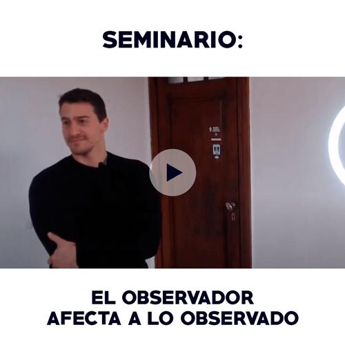 Seminario: El observador afecta a lo Observado, mente