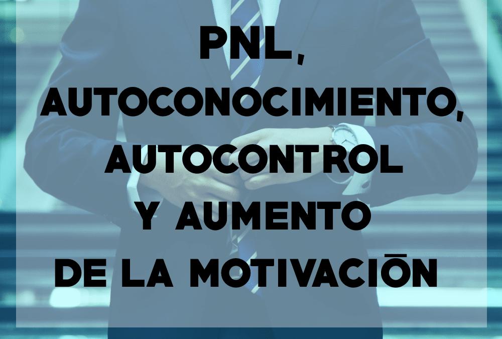 PNL, Autoconocimiento, Autocontrol y Aumento de la Motivación