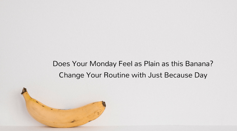 Case of the Mondays? Change Your Routine with National Just Because Day…