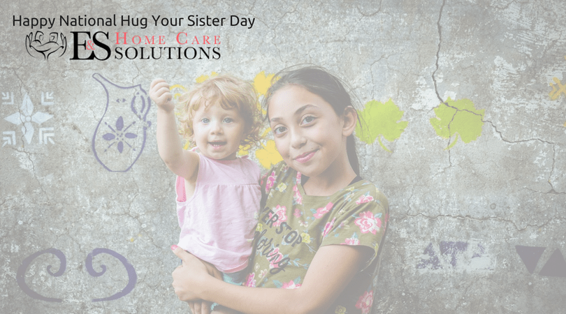 Happy National Hug Your Sister Day - E & S Home Care Solutions